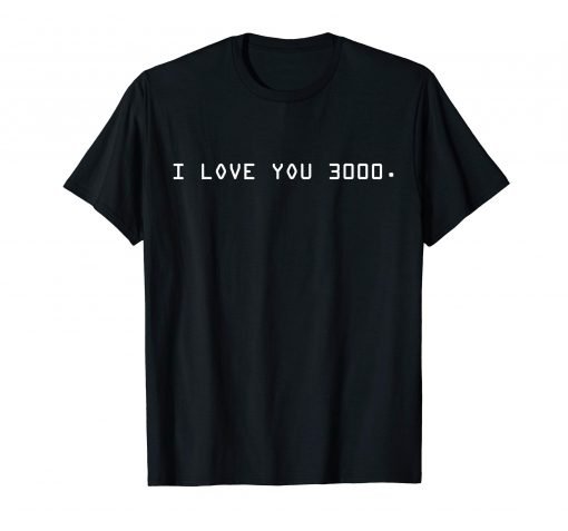 3000 times I love you 3000 t-shirt