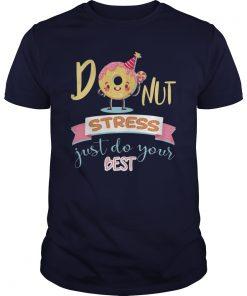 Donut Stress Just Do Your Best Teacher Tshirt