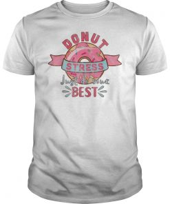 Foodie Gifts Donut Stress Just Do Your Best Teacher Test Tee