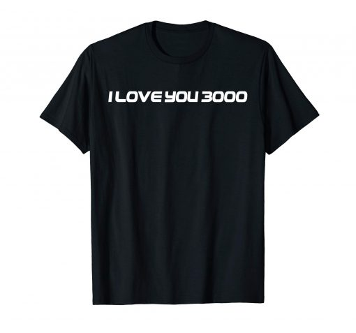 Funny I love you 3000 T-Shirt