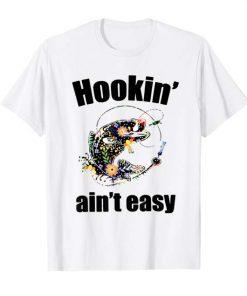 Hookin' ain't easy T-shirt funny fishing tee