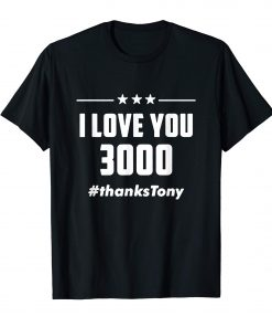 I Love You 3000 Thanks Tony T-Shirt