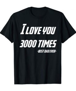 I Love You 3000 Times Iron Best Dad Ever T-shirt