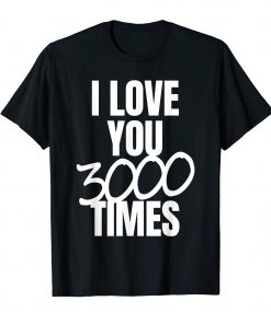 I Love You 3000 Times Quote T-Shirt