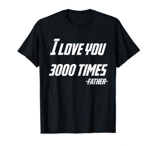 Iron Dad Shirt I Love You 3000 Times Shirts