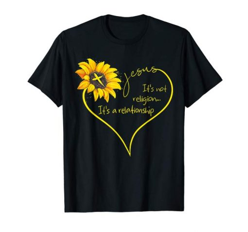 Jesus It's Not A Religion It's A Relationship Sunflower Tee