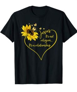 Jesus It's Not Religion It's A Relationship Sunflower Tshirs