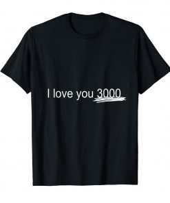 Limited Edition I Love You 3000 T-Shirts