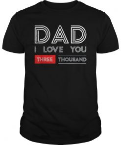 DAD I Love You 3000 -Three Thousand T-Shirt