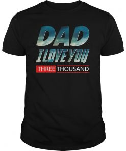 Funny Father's Day Gift, Dad I Love You 3000 T-shirt