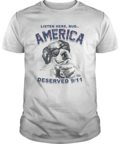 Listen Here Bud America Deserved 9/11 Gift T-Shirts