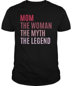 Mom The Woman The Myth The Legend Mothers Day Gift For Wife T-Shirt