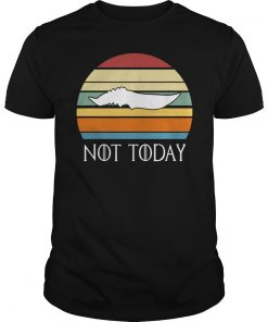 Not Today# There Is Only One Thing We Say To Death Shirt
