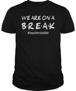 Teacher Be Like# We Are On A Break Teachersbelike T-Shirt