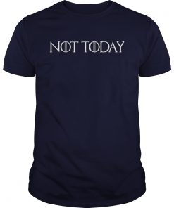 What Do We Say to the God of Death Not Today Shirts
