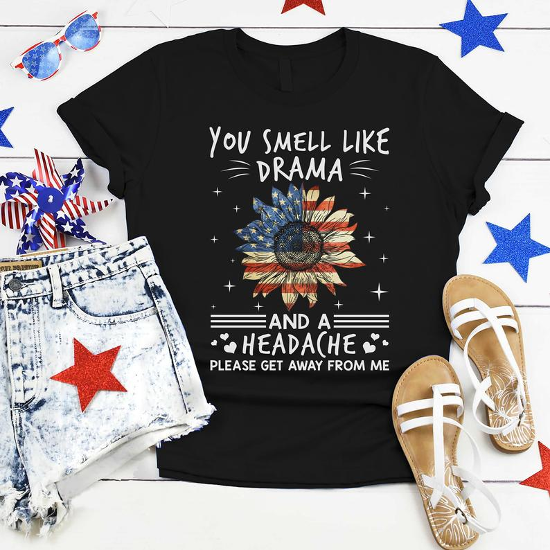 f60ab4bc You Smell Like Drama And Headache Tshirts 4th of July Tee Fourth Of July  Gift For Women Unisex Tee