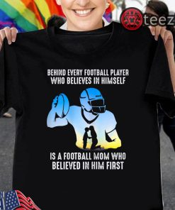 Football Mom Shirt Believes In Himself Is A Football Mom Who Believed In Him First T-Shirt