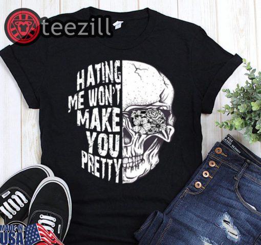 Halloween Skull hating me won't make you pretty shirt