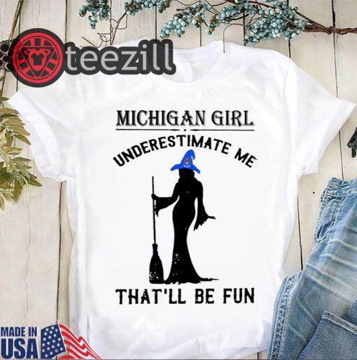 Halloween Michigan girl underestimate me thatll be fun shirt