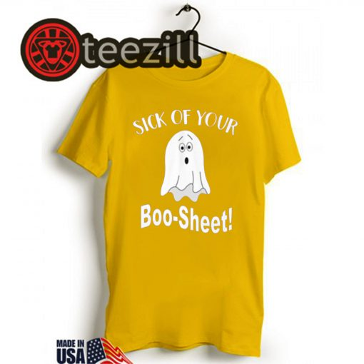 Sick of your boo sheet halloween shirt