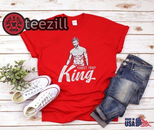Thirst Trap King Shirt Sports Tshirt