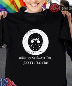 Underestimate Me That'll Be Fun Jason Voorhees Halloween Shirt