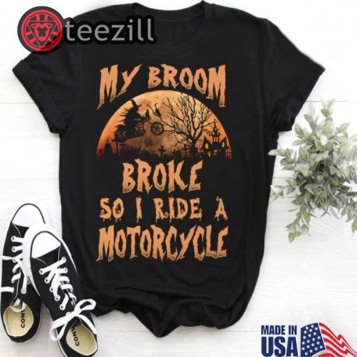 Halloween Witch My Broom Broke So I Ride A Motorcycle Shirt