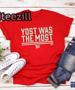 Yost was the Most Shirt Yost was the Most T-Shirt