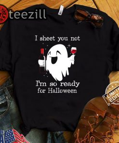 Halloween I Sheet You Not Im So Ready For Shirt