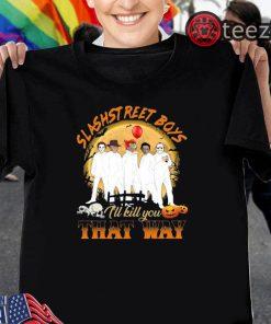 Slashstreet Boys I'll kill you that way Halloween Shirt