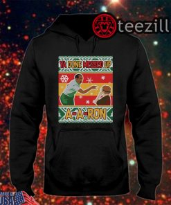 Ya Done Messed Up A-A-Ron Ugly Christmas Unisex Shirt