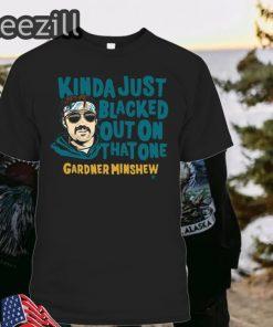 Blacked Out Gardner Minshew Shirts