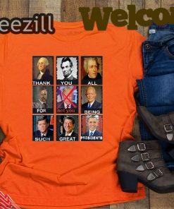 Orange Thank You All For Being Such Great Presidents Not Trump Tees