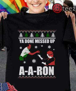 Ya Done Messed Up A-a-ron Classic Christmas Shirt