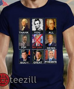 United States Thank You All For Being Such Great Presidents Shirts Not Trump