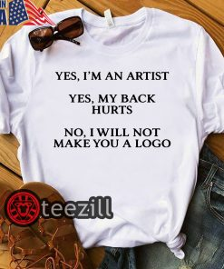 Women's Yes I'm An Artist Yes My Back Hurts No I Will Not Make You A Logo Shirt