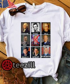 White Thank You All For Being Such Great Presidents Shirts Not Trump