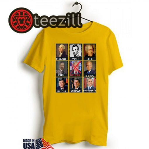 US New Top! Thank You All For Being Such Great Presidents Not Trump TShirt