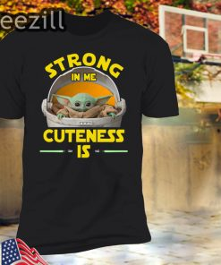 Baby Yoda The Mandalorian Strong In Me Cuteness Is Tee