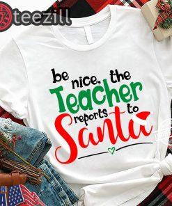 Be Nice The Teacher Reports To Santa Shirts