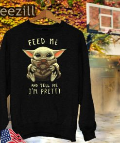 Feed Me And Tell Me I'm Pretty Baby Yoda Sweatshirt