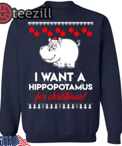I Want A Hippopotamus For Christmas Ugly Sweat T-shirt