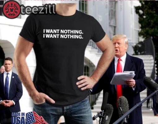 'I Want Nothing' Trump Says T-shirt