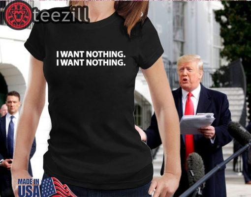 'I Want Nothing' Trump Says Tshirt