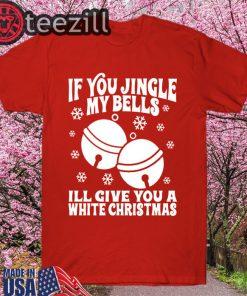 If You Jingle My Bells I'll Give You a White Christmas, Offensive Christmas, Dirty Santa TShirt