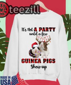 It's Not A Party Until A Few Guinea Pigs Show Up Christmas Sweater Tee