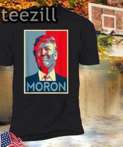 Moron Anti Trump Political Resistance Liberal Art Tshirt