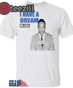 Mr King I Have A Dream Mlk Shirts