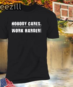 Nobody Cares Work Harder Fitness Workout Gym T-Shirt