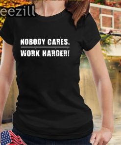 Nobody Cares Work Harder Fitness Workout Gym T-Shirts